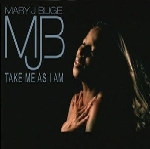 Take Me as I Am (Mary J. Blige song) - Image: Mary J. Blige Take Me As I Am