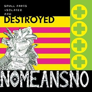 Small Parts Isolated and Destroyed - Image: Nomeansno Small Parts Isolated and Destroyed