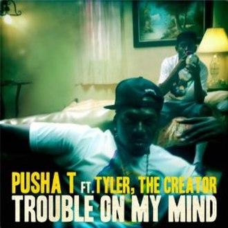 Trouble on My Mind - Image: Pusha Trouble On My Mind
