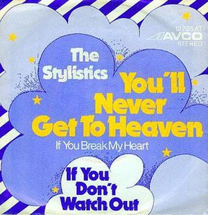 You'll Never Get to Heaven (If You Break My Heart) - Image: You'll Never Get to Heaven (If You Break My Heart) The Stylistics