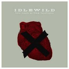 Idlewild – Love Steals Us from Loneliness.jpg