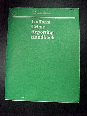 Uniform Crime Reporting Handbook - The 1984 revision of the Uniform Crime Reporting Handbook
