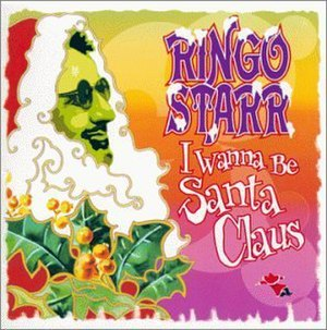 I Wanna Be Santa Claus - Image: I Wanna Be Santa Claus Ringo Starr albumcover