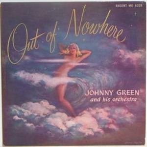 "Out of Nowhere (Johnny Green song) - The cover of Johnny Green and His Orchestra's recording of ""Out of Nowhere""."