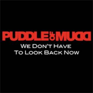 We Don't Have to Look Back Now - Image: Puddle of mudd we don't have to look back now