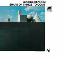 Shape of Things to Come (George Benson album - cover art).jpg