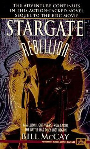 Stargate literature - Cover of Stargate: Rebellion, the first of Bill McCay's novel sequels to the original Stargate film.