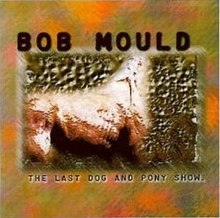 Bob Mould The Last Dog And Pony Show