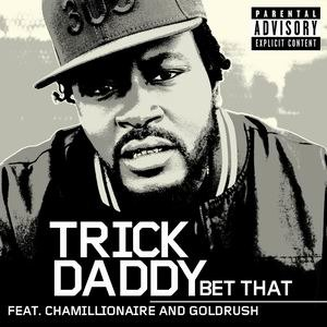 Bet That - Image: Trick Daddy Bet That