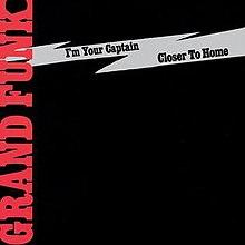 I'm Your Captain (Closer to Home) - Grand Funk Railroad.jpg