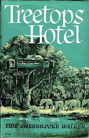 Treetops Hotel - Cover of Eric Walker's book about the Treetops Hotel which he founded and ran