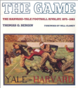 Thomas G. Bergin - The Game, the Harvard-Yale Football Rivalry by Thomas G. Bergin