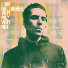 [Image: 220px-Liam_Gallagher_-_Why_Me%3F_Why_Not.png]