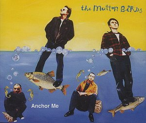 "Anchor Me (The Mutton Birds song) - Image: The Mutton Birds ""Anchor Me"" cover art, 1994"