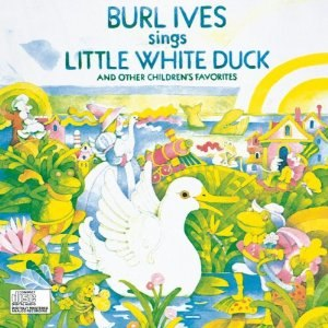 Burl Ives Sings Little White Duck and Other Children's Favorites - Image: Burl Ives Sings Little White Duck and Other Children's Favorites cover