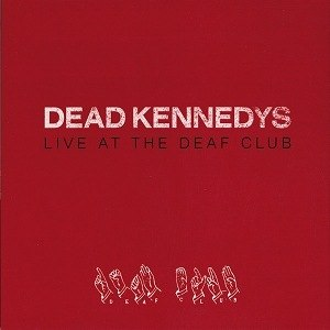 Live at the Deaf Club - Image: Dead Kennedys Live at the Deaf Club cover