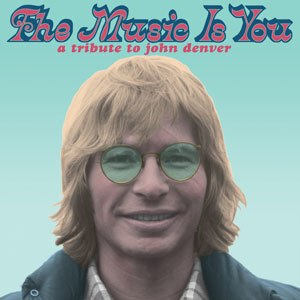 The Music Is You: A Tribute to John Denver - Image: John Denver cover lowres