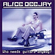 alice deejay who needs guitars anyway