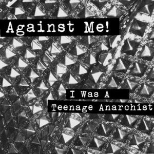 I Was a Teenage Anarchist - Image: Against Me! I Was a Teenage Anarchist cover