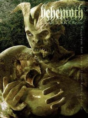 Crush.Fukk.Create: Requiem for Generation Armageddon - Image: Behemoth Crush Fukk Create