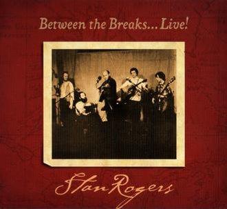 Between the Breaks ... Live! - Image: Between the Breaks ... Live! (Stan Rogers album) Borealis CD reissue front cover