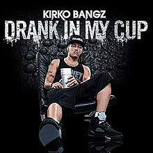 Drank in my cup by kirko bangz.jpeg