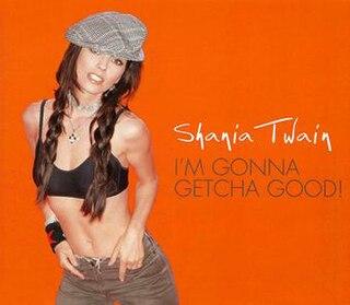 Im Gonna Getcha Good! 2002 single by Shania Twain