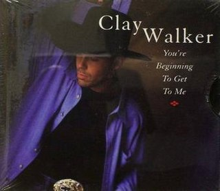 Youre Beginning to Get to Me 1998 single by Clay Walker