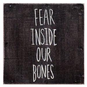 Fear Inside Our Bones - Image: Fear Inside Our Bones