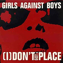 Girls Against Boys - I Don't Got a Place.jpg