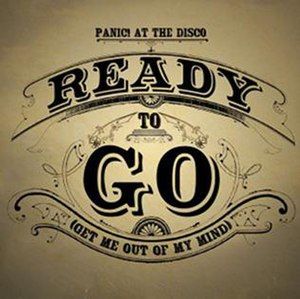 Ready to Go (Get Me Out of My Mind) - Image: Panic at the Disco Ready to go