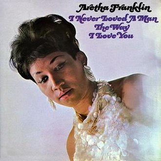 I Never Loved a Man the Way I Love You - Image: Aretha Franklin – I Never Loved a Man the Way I Love You
