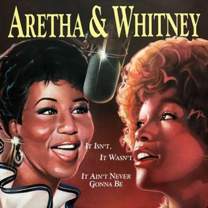 It Isnt, It Wasnt, It Aint Never Gonna Be 1989 single by Whitney Houston and Aretha Franklin