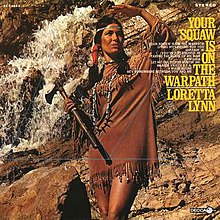 Loretta Lynn-Your Squaw Is on the Warpath.jpg