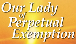 Our Lady of Perpetual Exemption Former satirical church in the United States created by John Oliver