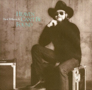 Heaven Can't Be Found - Image: Hank Williams Jr Heaven Cant Be Found single cover