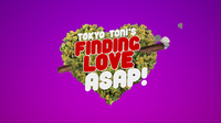 Tokyo Toni's Finding Love ASAP!