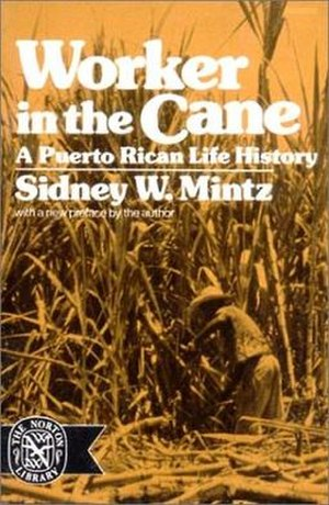 Sidney Mintz - Worker in the Cane: A Puerto Rican Life History