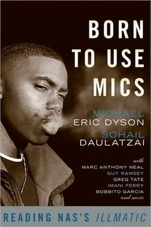 Born to Use Mics: Reading Nas's Illmatic - First edition