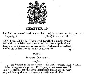 "Copyright Act 1911 - Cover page of the British Copyright Act 1911, also known as the Imperial Copyright Act of 1911. ""Part I Imperial Copyright. Rights. 1.(1) Subject to the provisions of this Act, copyright shall subsist throughout the parts of His Majesty's dominions to which this Act extends for the term hereinafter mentioned in every original literary dramatic music and artists work, if..."""