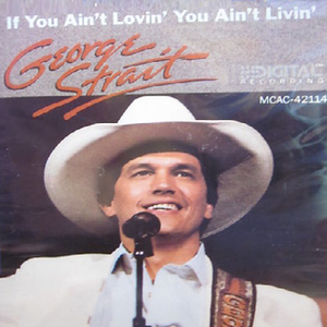 If You Ain't Lovin' (You Ain't Livin') - Image: George Strait If You Aint single