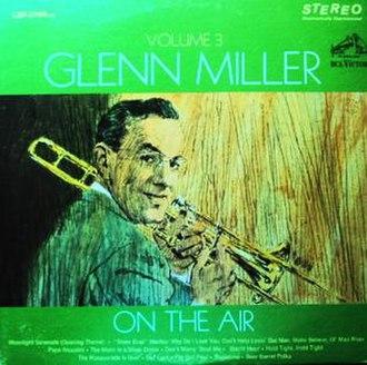 Sometime (Glenn Miller song) - 1963 LP album Glenn Miller: On the Air, Volume 3, LSP 2769, RCA Victor.