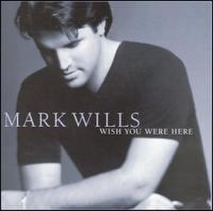 Wish You Were Here (Mark Wills album) - Image: Markalbum 2