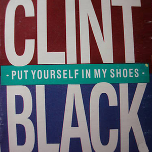Put Yourself in My Shoes (song) - Image: Clint Black My Shoes single