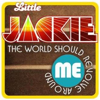 The World Should Revolve Around Me - Image: Little Jackie The World Should Recolve Around Me