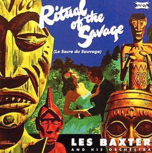 Exotica - Les Baxter's Ritual of the Savage (Le Sacre du Sauvage) is one of the definitive albums of the exotica genre.
