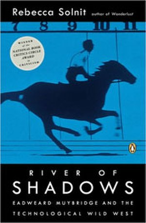 River of Shadows - Image: River of Shadows Eadweard Muybridge and the Technological Wild West (book cover)