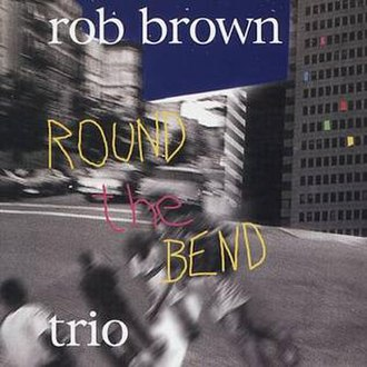 Round the Bend (album) - Image: Round the bend Rob Brown cover
