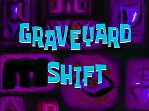 Graveyard Shift (SpongeBob SquarePants) - Image: SBSP Graveyard shift