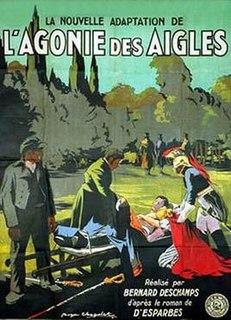 <i>The Agony of the Eagles</i> (1922 film) 1922 film by Julien Duvivier, Dominique Bernard-Deschamps